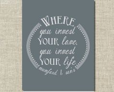 Where You Invest Your Love, You Invest Your Life | Mumford and Son's Quote, Art, Printable