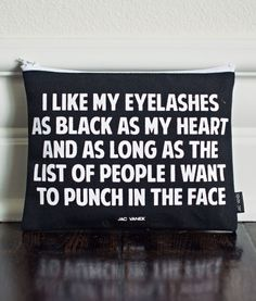 "The only thing that matters in life is great eyelashes and no new friends. The ""I like my eyelashes as black as my heart and as long as the list of people I want to punch in the face"" pouch is made with cotton black canvas with a white graphic Me Quotes, Funny Quotes, Qoutes, Punch In The Face, Laugh Out Loud, Girly Things, True Stories, Make Me Smile, Eyelashes"