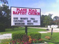 """World's Best Church Signs! - Beliefnet.com  """"God wants full custody, not just weekend visits"""""""