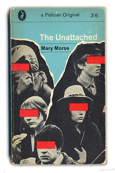 The Unattached, 1966 Mary Morse 'A Pelican Original, exploring the social issues thrown up by the permissive society and the creation of the National Association of Youth Clubs in 1960.' (Cover designed by Martin Bassett, photographs by Roger Maybe) via http://www.theguardian.com/books/gallery/2012/dec/01/classic-pelican-book-covers-pictures#/?picture=400258677&index=5