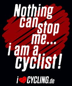 Nothing can stop me . . . i am a cyclist!
