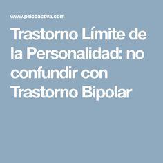 Trastorno Límite de la Personalidad: no confundir con Trastorno Bipolar