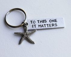 """To This One It Matters"" With Starfish Keychain"