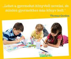 Idézet: Lehet a gyermeket könyvből nevelni, de minden gyermekhez más könyv kell. (Thomas Gordon)