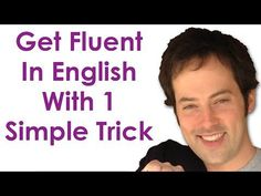 Get Fluent With 1 Trick - Become A Confident English Speaker With This Simple Practice Trick - YouTube