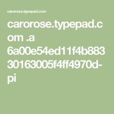 carorose.typepad.com .a 6a00e54ed11f4b88330163005f4ff4970d-pi