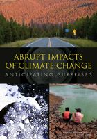 Abrupt Impacts of Climate Change: Anticipating Surprises - National Research Council Report