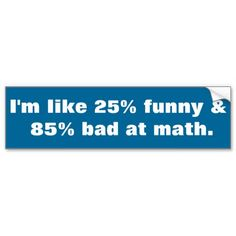 Funny and bad at math bumper stickers