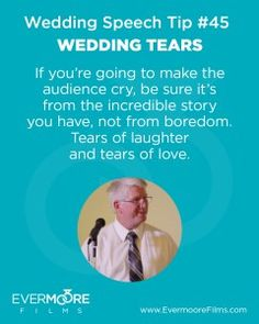 Wedding Tears   Wedding Speech Tip #45   If you're going to make the audience cry be sure it's from the incredible story you have, not from boredom. Tears of laughter and tears of love.