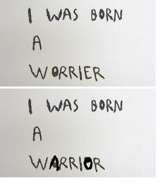 I was born a worrier. CHANGED TO: I was born a WARRIOR. Great inspiration!  #AKFSA http://akfsa.org/