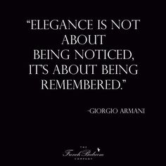 Indeed! We find this with our timeless classics - they may not always stand out, but the beautiful designs will live on for generations. Quote by giorgio armani, black and white. saying. elegance quote. feel good quote.