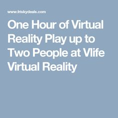 One Hour of Virtual Reality Play up to Two People at Vlife Virtual Reality