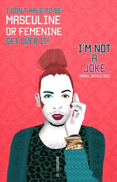 """I don't have to be masculine or feminine. Get over it!""  I'm Not a Joke (No Soy Tu Chiste) is a campaign spreading awareness for the LGBTI community through art and design, created by Daniel Arzola (@Arzola_d). You can share your views of the campaign and issue using the hashtag #ImNotaJoke.  [click on this image to find a short video and analysis of the gender binary and why two sets of pronouns do not adequately capture the range of gender identities]"