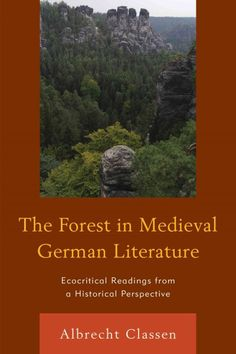 The forest in medieval German literature : ecocritical readings from a historical perspective / Albrecht Classen.