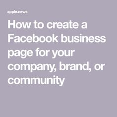 How to create a Facebook business page for your company, brand, or community