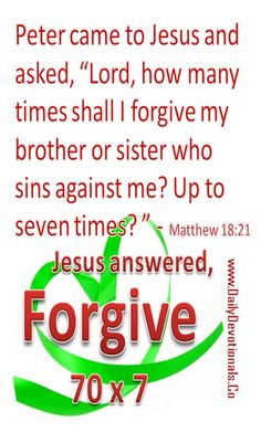 In other words, just keep on forgiving.        We too are sinning every day..