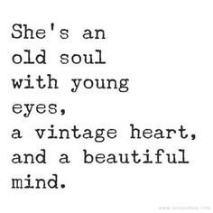 She's an old soul with young eyes, a vintage heart, and a beautiful mind. - Lebenssprüche - She's an old soul with young eyes, a vintage heart, and a beautiful mind. Motivacional Quotes, Words Quotes, Wise Words, Quotes On Art, Wisdom Quotes, Quotes On Poetry, One Word Sayings, Lyric Quotes, Wall Of Quotes
