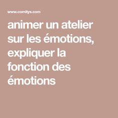 animer un atelier sur les émotions, expliquer la fonction des émotions Adolescents, The Emotions, Behavior, Atelier