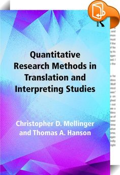 Quantitative Research Methods in Translation and Interpreting Studies    ::  <I> <P>Quantitative Research Methods in Translation and Interpreting Studies </I>encompasses all stages of the research process that include quantitative research methods, from conceptualization to reporting. In five parts, the authors cover:</P> <P>• sampling techniques, measurement, and survey design;</P> <P>• how to describe data;</P> <P>• how to analyze differences;</P> <P>• how to analyze relationships;</...