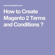 How to Create Magento 2 Terms and Conditions ?