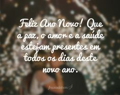Feliz Ano Novo! Que a paz, o amor e a saúde estejam presentes em todos os dias deste novo ano.