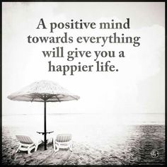 A positive mind towards everything will give you a happier life. Love Life Quotes, Funny Quotes About Life, Wise Quotes, Happy Quotes, Great Quotes, Inspirational Quotes, Motivational, Wise Sayings, Happiness Quotes