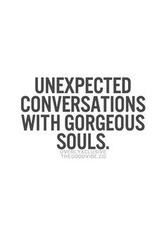 Conversaciones inesperadas con almas grandiosas.