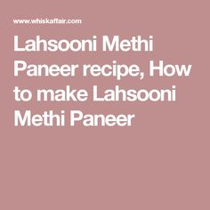 A perfect combination of great food that is also healthy and nutritious, Lahsooni Methi Paneer or garlic flavored cottage cheese. Spicy Gravy, Cookie Bowls, Paneer Recipes, Cottage Cheese, Great Recipes, Curry, Food And Drink, Cooking, Healthy