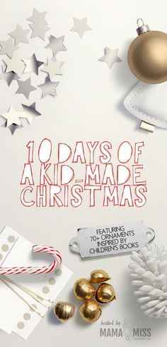 10 Days Of A Kid-Made Christmas - featuring 70+ ornaments inspired by children's books - year THREE of the series!