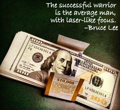 The successful warrior is the average man, with laser-like focus. –Bruce Lee - Make money #quotes #money