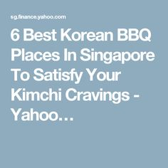 6 Best Korean BBQ Places In Singapore To Satisfy Your Kimchi Cravings - Yahoo…