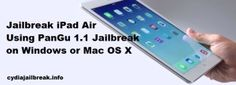 Jailbreak iPad Air with PanGu 1.1 Download for Install CydiaCydia Jailbreak