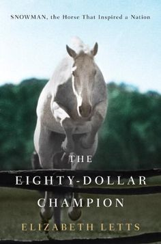 The Eighty-Dollar Champion: Snowman, The Horse That Inspired a Nation  We've heard this is a pretty good book. Repin if you like it!