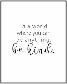 In A World Where You Can Be Anything Be Kind Words Pinterest