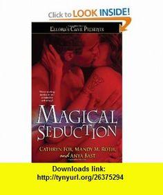 Magical Seduction (9781416577218) Cathryn Fox, Mandy M Roth, Anya Bast , ISBN-10: 1416577211  , ISBN-13: 978-1416577218 ,  , tutorials , pdf , ebook , torrent , downloads , rapidshare , filesonic , hotfile , megaupload , fileserve