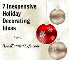 7 Inexpensive Holiday Decorating Ideas - The holiday season can be a financial challenge for even the most savvy saver. Here are some inexpensive holiday decorating ideas and tips to save a few dollars on your holiday decor.   http://www.annsentitledlife.com/holidays/7-inexpensive-holiday-decorating-ideas/