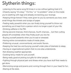 Slytherin things-So me! laughing cause this actually describes so really well<<<<<Hogwarts houses are more important and accurate than zodiac<<<<< SLYTHERIN! Harry Potter Houses, Harry Potter Fandom, Hogwarts Houses, Harry Potter Memes, Potter Facts, Ravenclaw, Slytherin House, Slytherin Pride, Slytherin Quotes