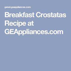 Breakfast Crostatas Recipe at GEAppliances.com