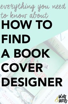 In the market for a book cover designer? If you're self-publishing, here are a few key points on how to find the BEST designer for your novel. How to Find a Book Cover Designer   Blots & Plots