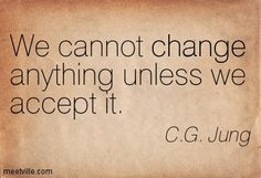 We all have a choice whether to accept change or to fight it.