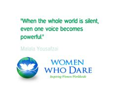 """""""When the whole world is silent, even one voice becomes powerful."""" - Malala Yousafzai   #wordstoliveby #quote  http://women-who-dare.com/"""