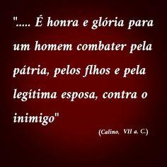 """""""É honra e glória para um homem combater pela pátria, pelos flhos e pela legítima esposa, contra o inimigo"""" (Calino, VII a. C.)"""