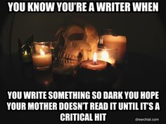 """You know you're a writer when you write something so dark you hope your mother doesn't read it until it's a critical hit."" - Unknown #quotes #writing *"
