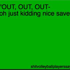 Stuff volleyball players say. Haha I did this the other day. :)