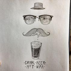 Drink beer. Not war. - @oldesoul | Webstagram