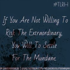"""If You Are Not Willing To Risk The Extraordinary, You Will Settle For The Mundane.""  - The Love Revolution Hawaii   #TLRH"