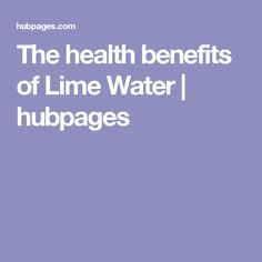 The health benefits of Lime Water | hubpages