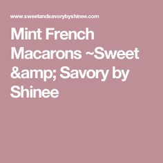 Mint French Macarons ~Sweet & Savory by Shinee