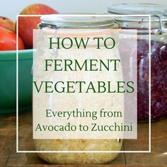 How to ferment all different kinds of vegetables. Delicious recipes for everything from avocado to zucchini. Relish, salsa, sauerkraut and pickles.
