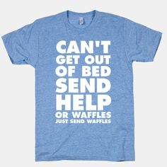 Can't Get Out Of Bed, Send Help (Or... | T-Shirts, Tank Tops, Sweatshirts and Hoodies | HUMAN